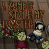 Зомби ми открадна тостер игра