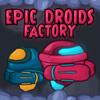 Epik Droid fabrikası oyunu