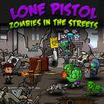 Lone Pistol Zombies în străzi joc